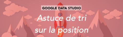 Connecteur Data-Studio – astuces de tri sur la position
